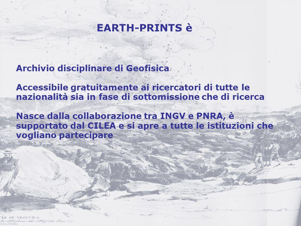 Archivio disciplinare di Geofisica Accessibile gratuitamente ai ricercatori di tutte le nazionalità sia in fase di sottomissione che di ricerca Nasce dalla collaborazione tra INGV e PNRA, è supportato dal CILEA e si apre a tutte le istituzioni che vogliano partecipare EARTH-PRINTS è