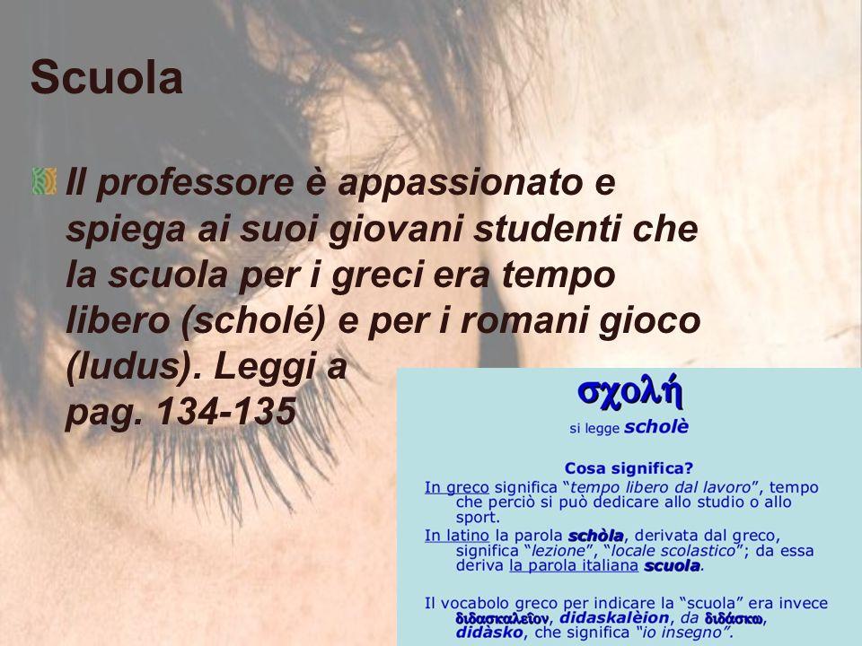 Scuola Il professore è appassionato e spiega ai suoi giovani studenti che la scuola per i greci era tempo libero (scholé) e per i romani gioco (ludus).