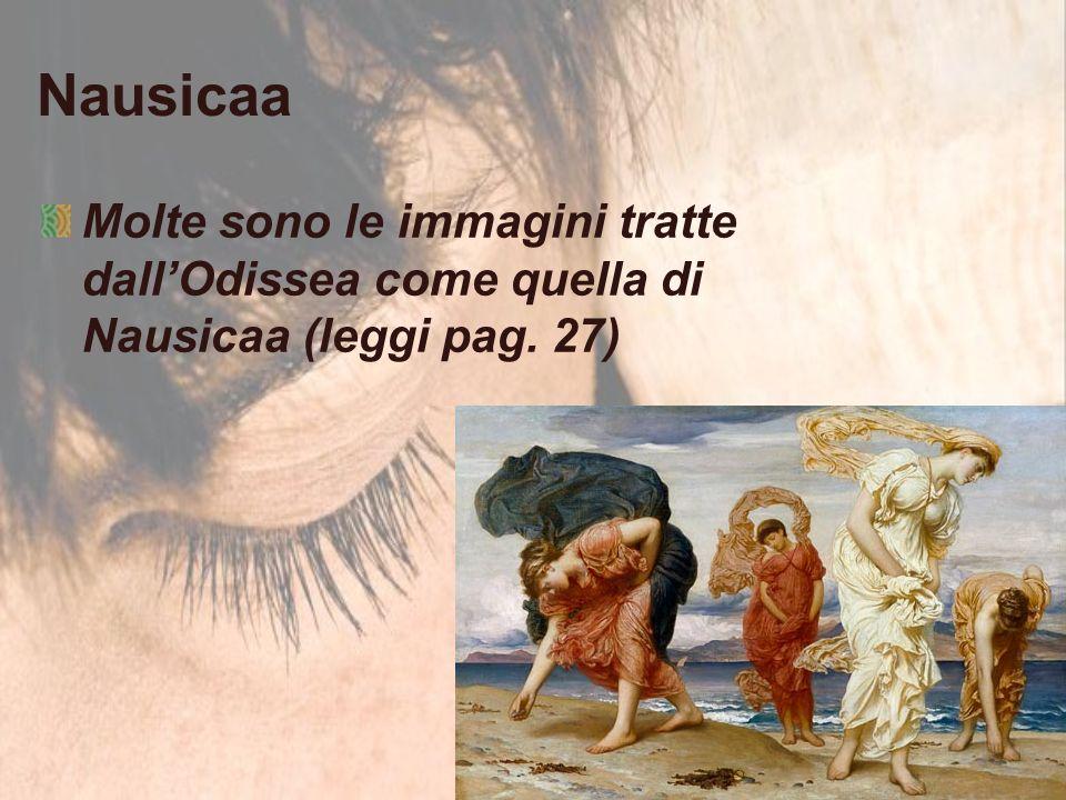 Nausicaa Molte sono le immagini tratte dall'Odissea come quella di Nausicaa (leggi pag. 27)