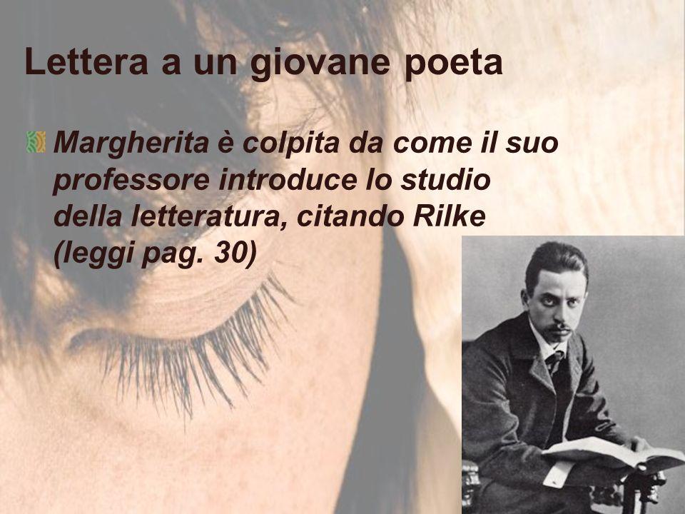 Lettera a un giovane poeta Margherita è colpita da come il suo professore introduce lo studio della letteratura, citando Rilke (leggi pag. 30)