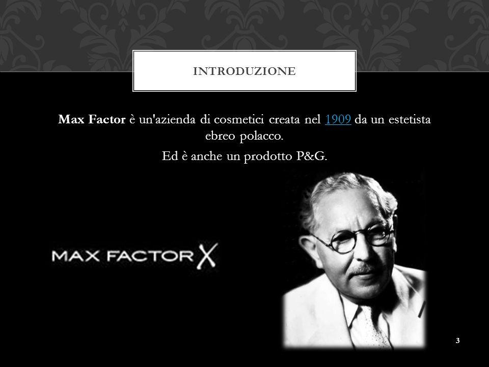 Max Factor è un azienda di cosmetici creata nel 1909 da un estetista ebreo polacco.1909 Ed è anche un prodotto P&G.
