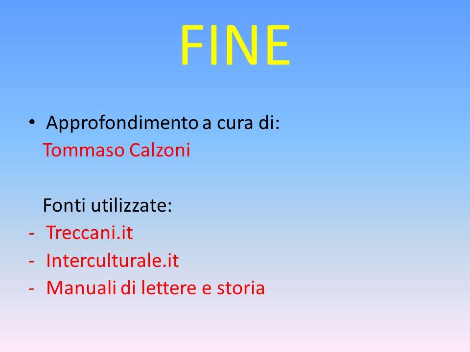 FINE Approfondimento a cura di: Tommaso Calzoni Fonti utilizzate: -Treccani.it -Interculturale.it -Manuali di lettere e storia