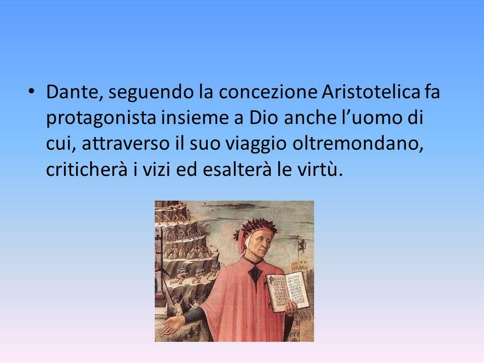 Dante, seguendo la concezione Aristotelica fa protagonista insieme a Dio anche l'uomo di cui, attraverso il suo viaggio oltremondano, criticherà i vizi ed esalterà le virtù.