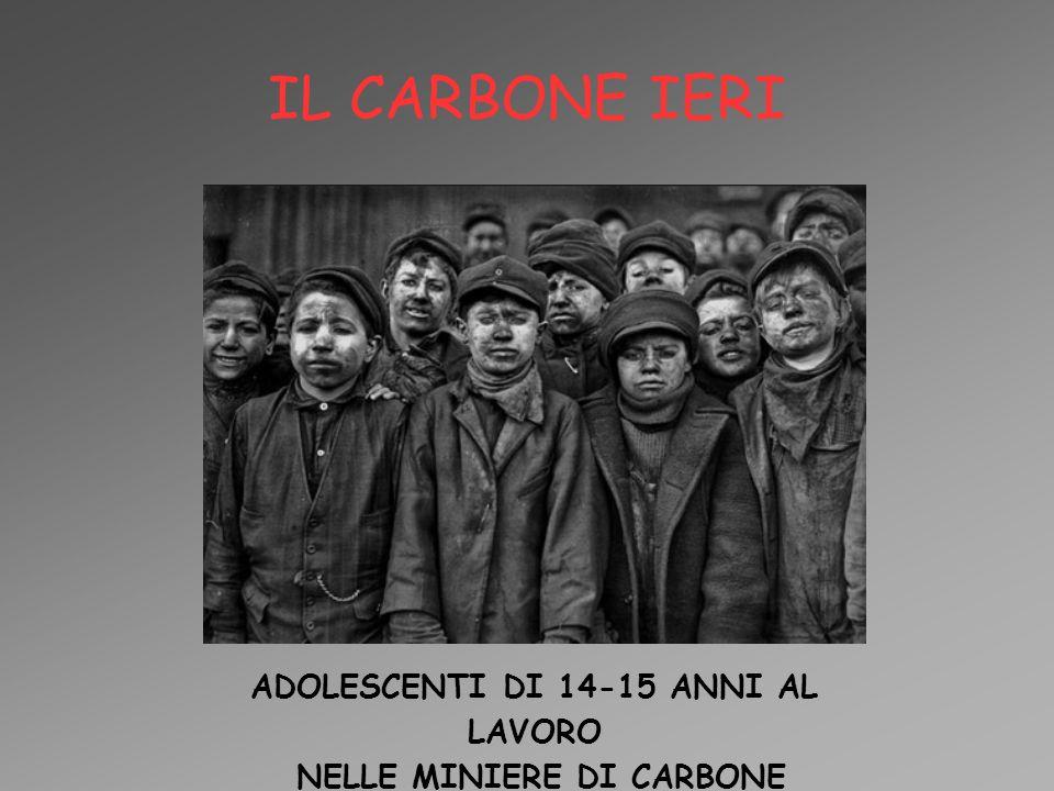 IL CARBONE IERI ADOLESCENTI DI 14-15 ANNI AL LAVORO NELLE MINIERE DI CARBONE