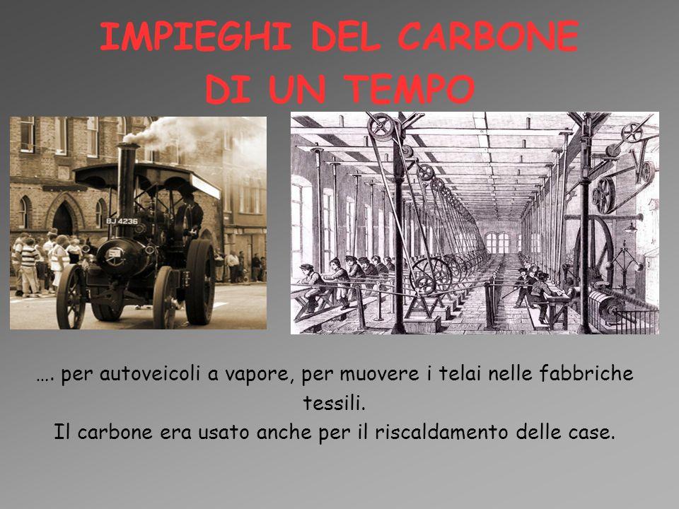 IMPIEGHI DEL CARBONE DI UN TEMPO …. per autoveicoli a vapore, per muovere i telai nelle fabbriche tessili. Il carbone era usato anche per il riscaldam