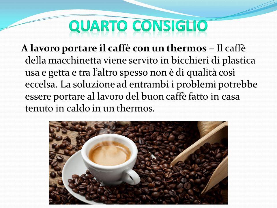 A lavoro portare il caffè con un thermos – Il caffè della macchinetta viene servito in bicchieri di plastica usa e getta e tra l'altro spesso non è di