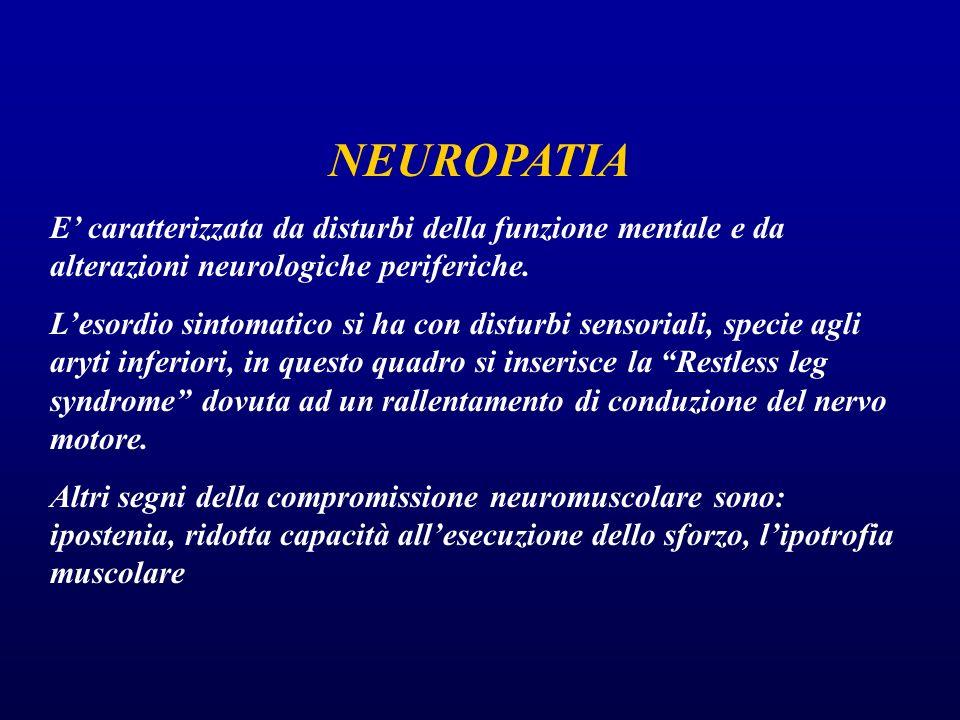 NEUROPATIA E' caratterizzata da disturbi della funzione mentale e da alterazioni neurologiche periferiche. L'esordio sintomatico si ha con disturbi se