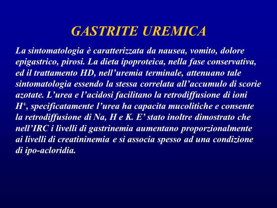 GASTRITE UREMICA La sintomatologia è caratterizzata da nausea, vomito, dolore epigastrico, pirosi. La dieta ipoproteica, nella fase conservativa, ed i