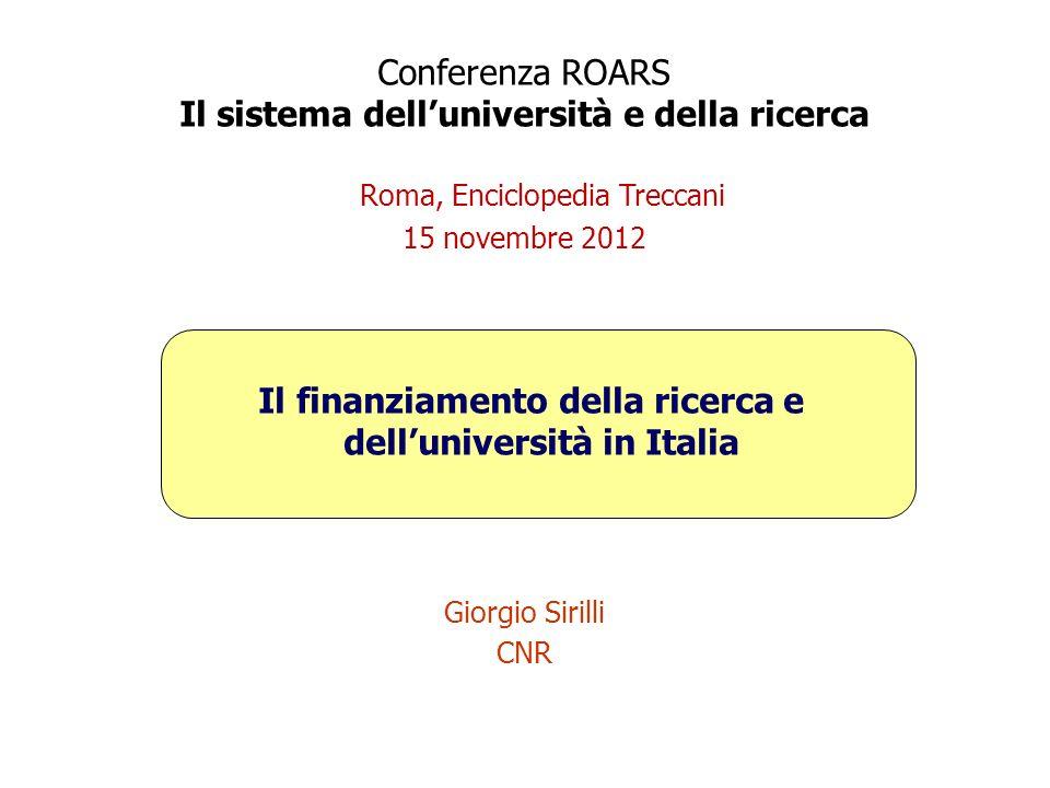 Conferenza ROARS Il sistema dell'università e della ricerca Roma, Enciclopedia Treccani 15 novembre 2012 Il finanziamento della ricerca e dell'università in Italia Giorgio Sirilli CNR