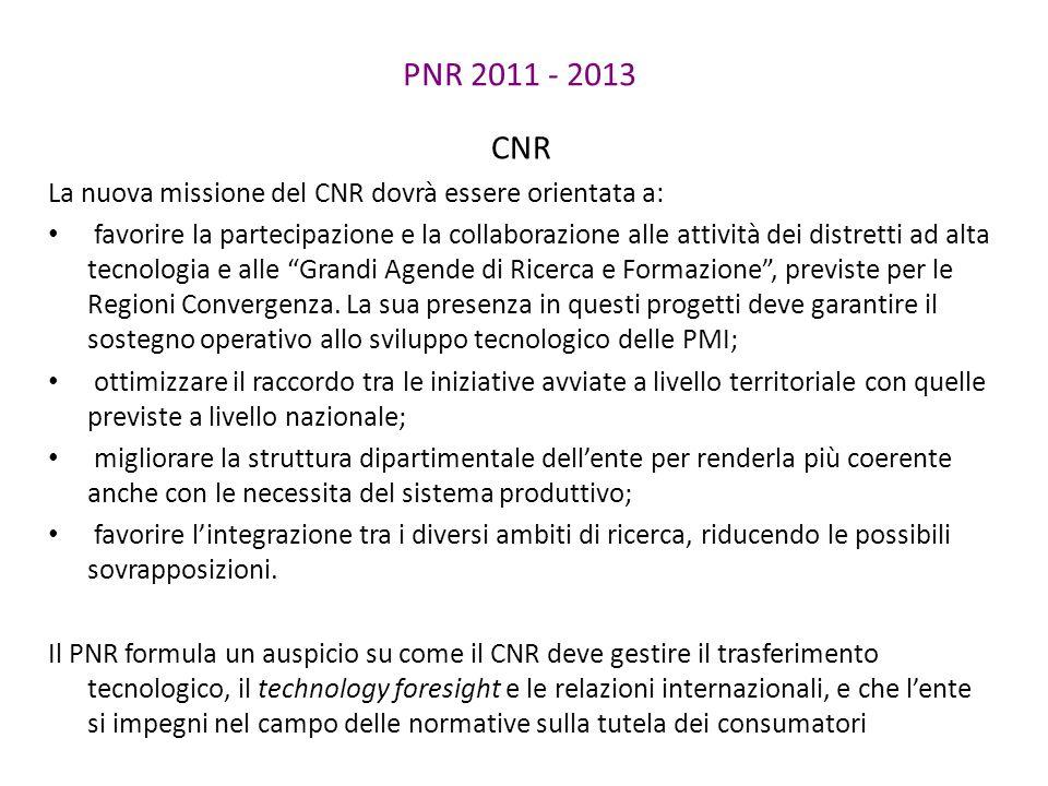 CNR La nuova missione del CNR dovrà essere orientata a: favorire la partecipazione e la collaborazione alle attività dei distretti ad alta tecnologia e alle Grandi Agende di Ricerca e Formazione , previste per le Regioni Convergenza.