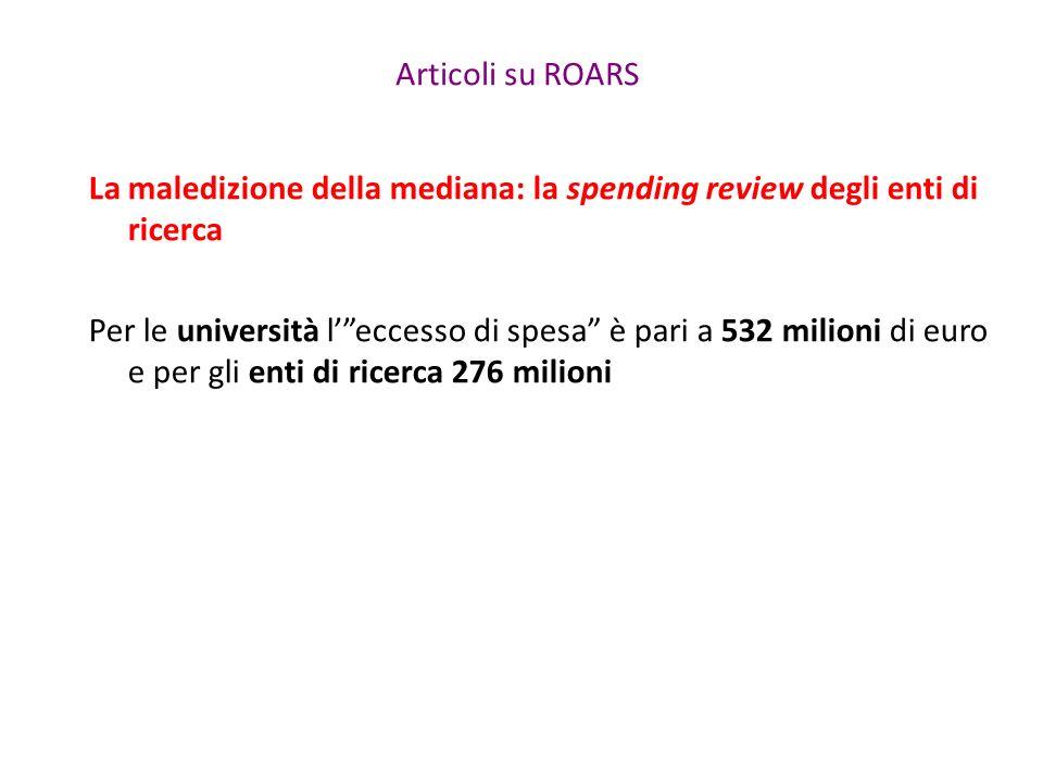 Articoli su ROARS La maledizione della mediana: la spending review degli enti di ricerca Per le università l' eccesso di spesa è pari a 532 milioni di euro e per gli enti di ricerca 276 milioni
