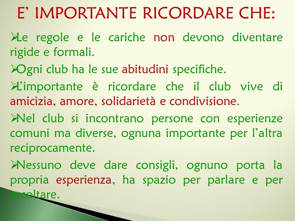 E' IMPORTANTE RICORDARE CHE:  Le regole e le cariche non devono diventare rigide e formali.  Ogni club ha le sue abitudini specifiche.  L'important