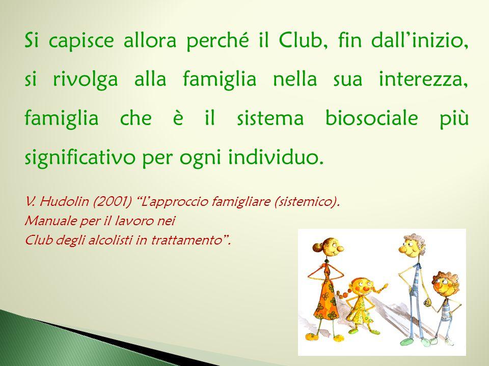 Si capisce allora perché il Club, fin dall'inizio, si rivolga alla famiglia nella sua interezza, famiglia che è il sistema biosociale più significativo per ogni individuo.