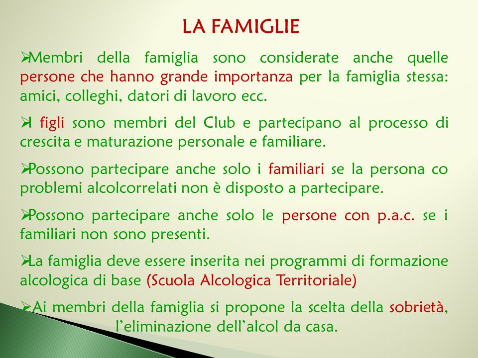 LA FAMIGLIE  Membri della famiglia sono considerate anche quelle persone che hanno grande importanza per la famiglia stessa: amici, colleghi, datori di lavoro ecc.