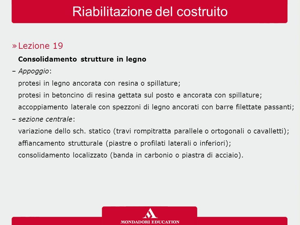 »Lezione 19 Consolidamento strutture in legno – Appoggio: protesi in legno ancorata con resina o spillature; protesi in betoncino di resina gettata su
