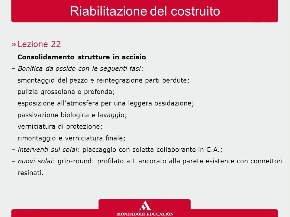 »Lezione 22 Consolidamento strutture in acciaio – Bonifica da ossido con le seguenti fasi: smontaggio del pezzo e reintegrazione parti perdute; pulizi