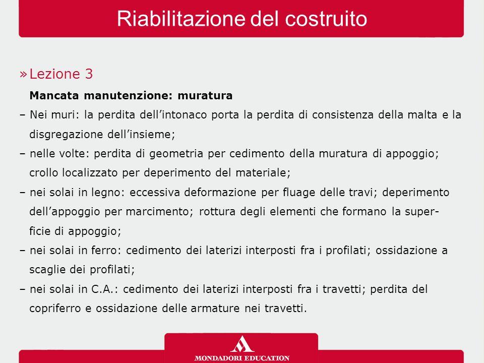 »Lezione 3 Mancata manutenzione: muratura – Nei muri: la perdita dell'intonaco porta la perdita di consistenza della malta e la disgregazione dell'ins