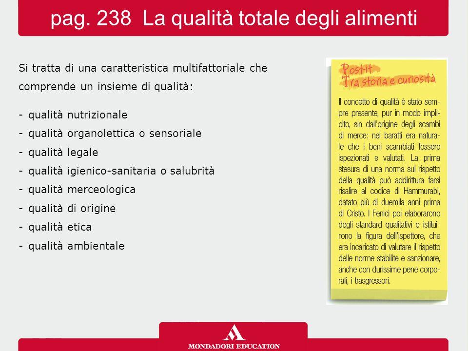 Si tratta di una caratteristica multifattoriale che comprende un insieme di qualità: -qualità nutrizionale -qualità organolettica o sensoriale -qualità legale -qualità igienico-sanitaria o salubrità -qualità merceologica -qualità di origine -qualità etica -qualità ambientale pag.