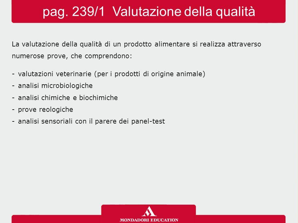 La valutazione della qualità di un prodotto alimentare si realizza attraverso numerose prove, che comprendono: -valutazioni veterinarie (per i prodott