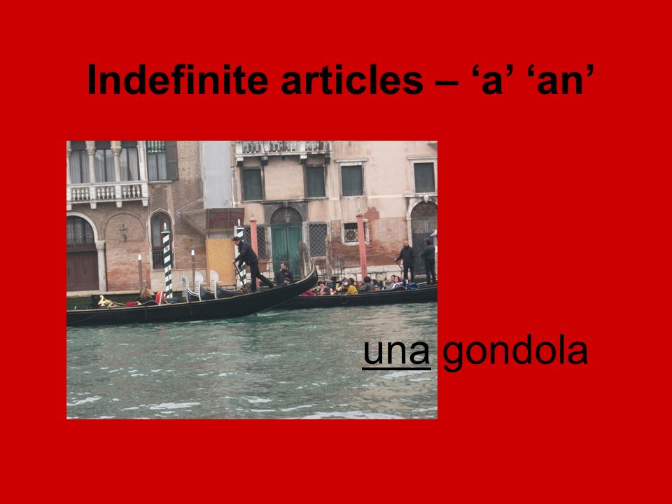 una gondola Indefinite articles – 'a' 'an'