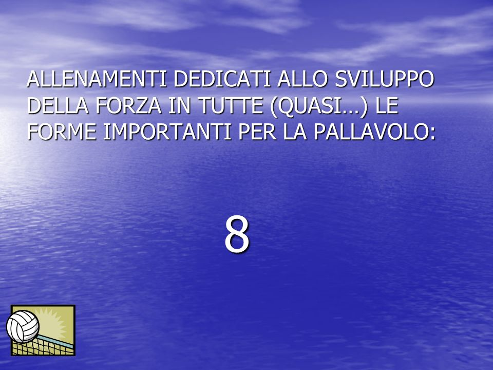 ALLENAMENTI DEDICATI ALLO SVILUPPO DELLA FORZA IN TUTTE (QUASI…) LE FORME IMPORTANTI PER LA PALLAVOLO: 8
