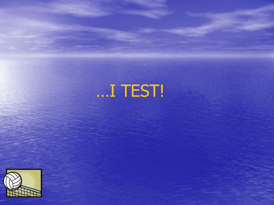 …I TEST!