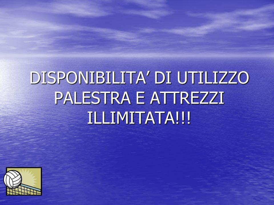 DISPONIBILITA' DI UTILIZZO PALESTRA E ATTREZZI ILLIMITATA!!!
