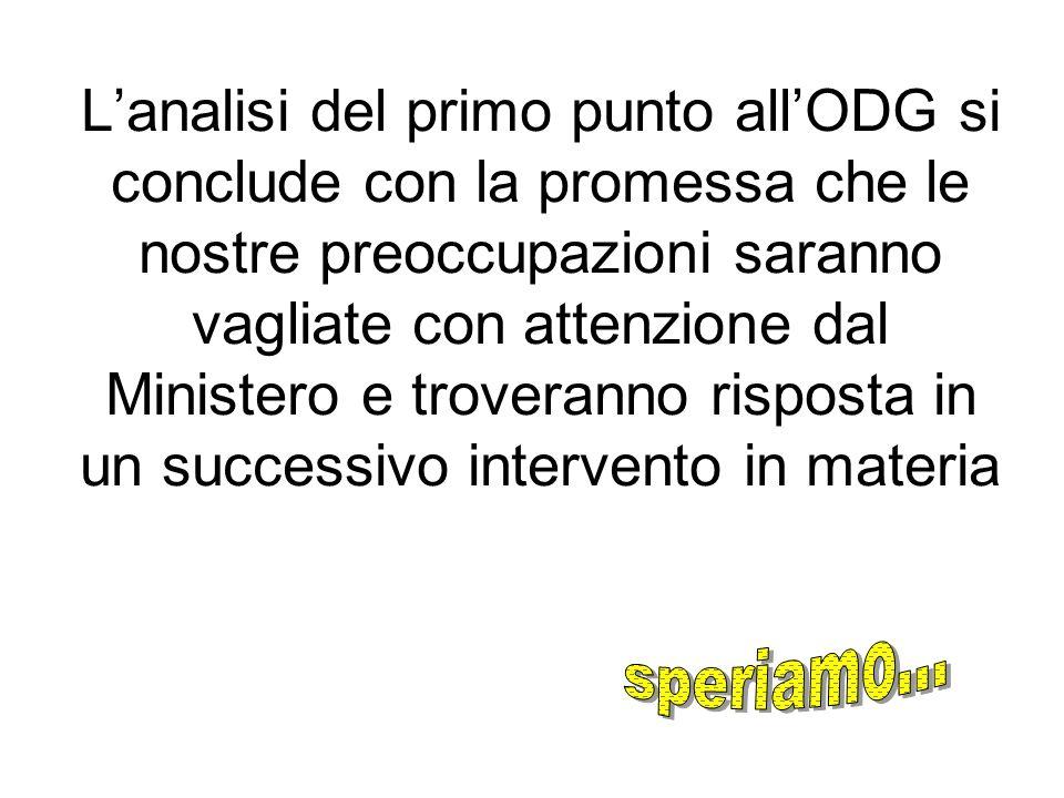 L'analisi del primo punto all'ODG si conclude con la promessa che le nostre preoccupazioni saranno vagliate con attenzione dal Ministero e troveranno risposta in un successivo intervento in materia