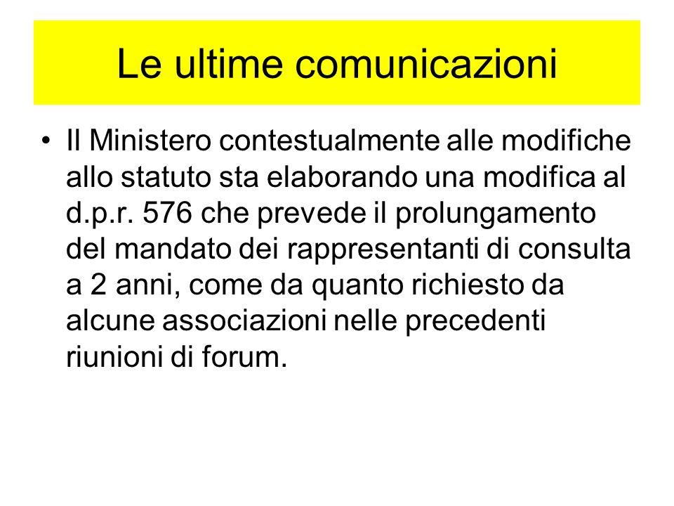 Le ultime comunicazioni Il Ministero contestualmente alle modifiche allo statuto sta elaborando una modifica al d.p.r.