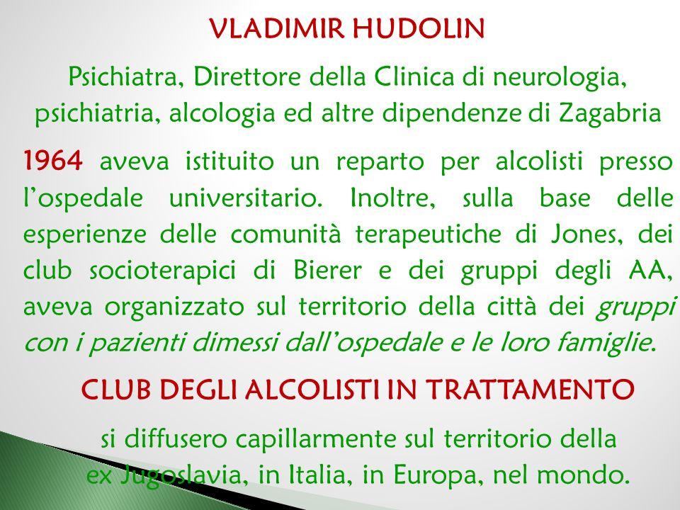 VLADIMIR HUDOLIN Psichiatra, Direttore della Clinica di neurologia, psichiatria, alcologia ed altre dipendenze di Zagabria 1964 aveva istituito un rep