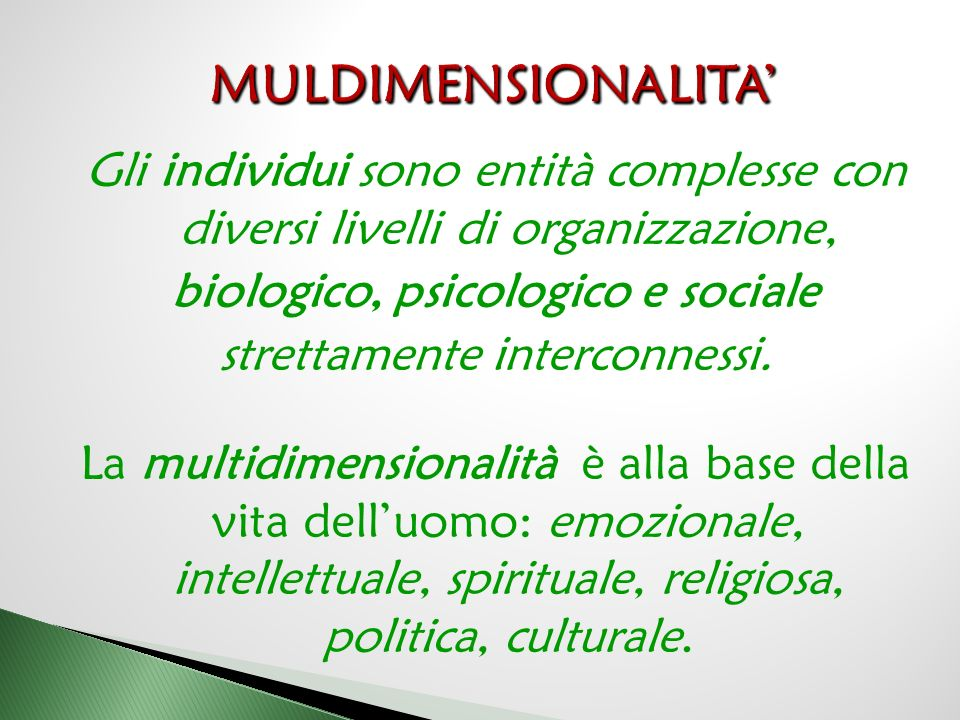 Gli individui sono entità complesse con diversi livelli di organizzazione, biologico, psicologico e sociale strettamente interconnessi. La multidimens