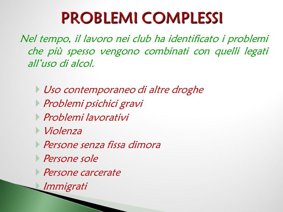 Nel tempo, il lavoro nei club ha identificato i problemi che più spesso vengono combinati con quelli legati all'uso di alcol.  Uso contemporaneo di a