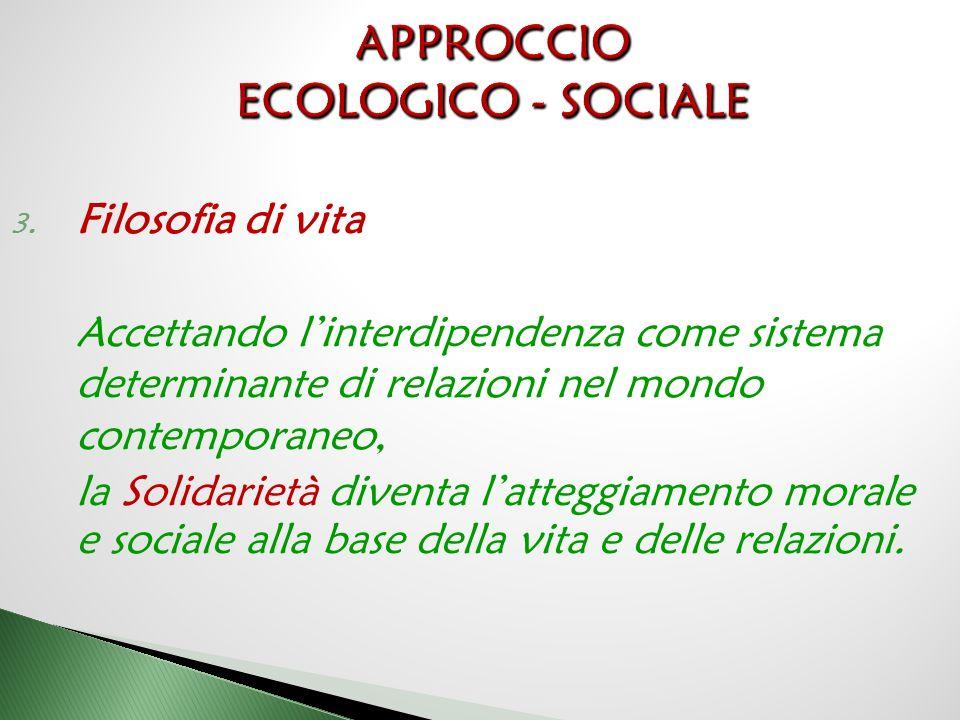 3. Filosofia di vita Accettando l'interdipendenza come sistema determinante di relazioni nel mondo contemporaneo, la Solidarietà diventa l'atteggiamen