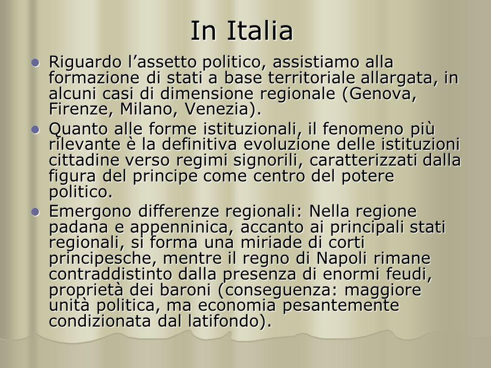 In Italia Riguardo l'assetto politico, assistiamo alla formazione di stati a base territoriale allargata, in alcuni casi di dimensione regionale (Genova, Firenze, Milano, Venezia).