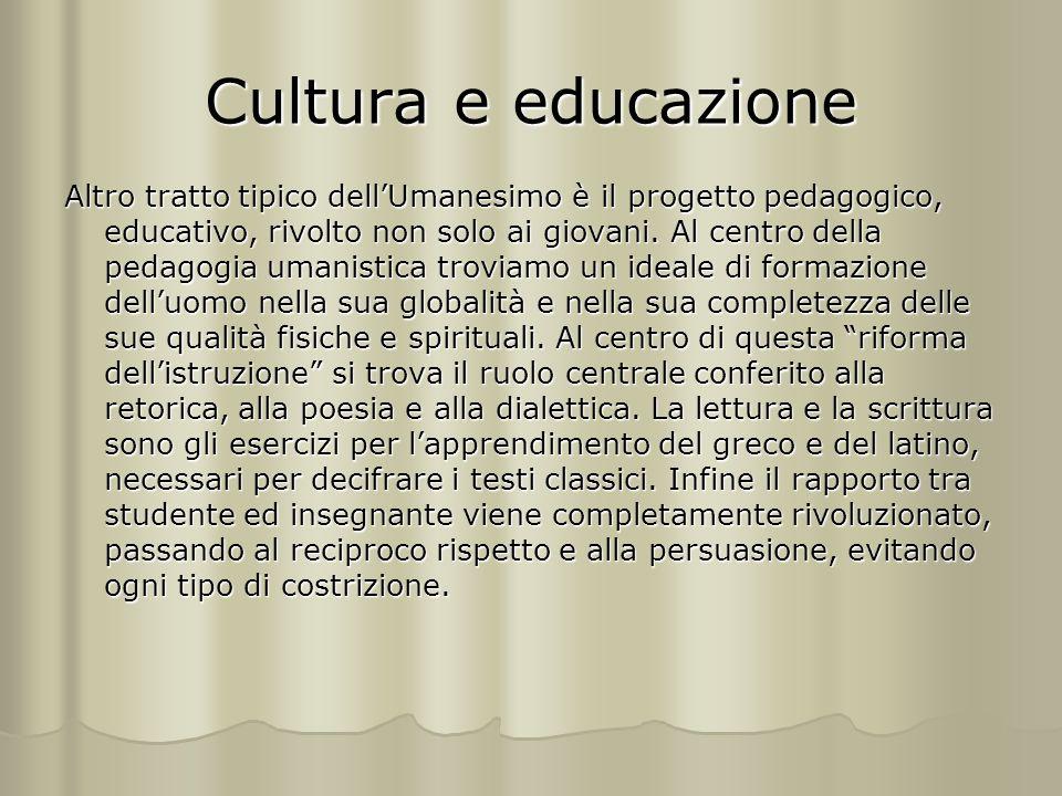 Cultura e educazione Altro tratto tipico dell'Umanesimo è il progetto pedagogico, educativo, rivolto non solo ai giovani. Al centro della pedagogia um