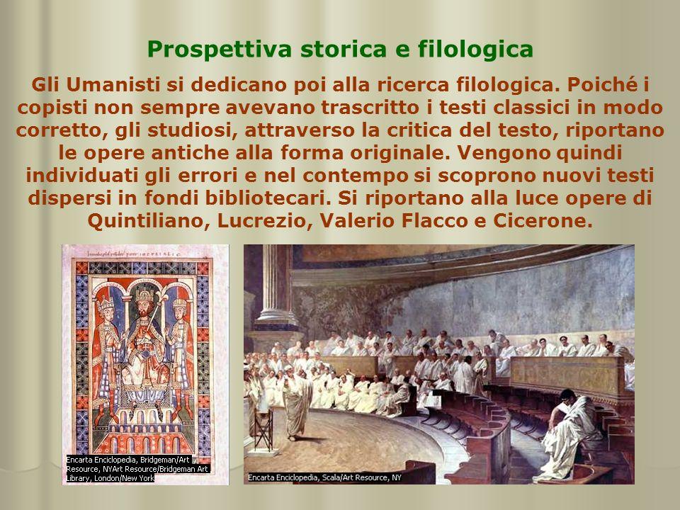 Prospettiva storica e filologica Gli Umanisti si dedicano poi alla ricerca filologica. Poiché i copisti non sempre avevano trascritto i testi classici