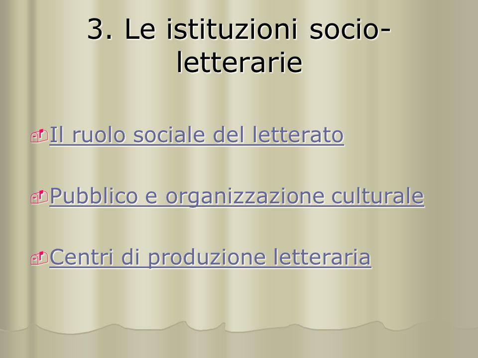 3. Le istituzioni socio- letterarie IIII llll r r r r uuuu oooo llll oooo s s s s oooo cccc iiii aaaa llll eeee d d d d eeee llll l l l l eeee ttt