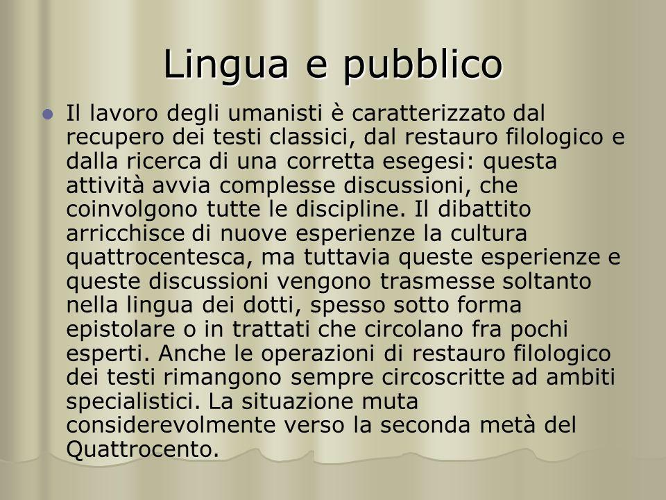 Lingua e pubblico Il lavoro degli umanisti è caratterizzato dal recupero dei testi classici, dal restauro filologico e dalla ricerca di una corretta e