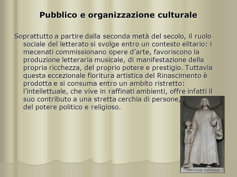 Pubblico e organizzazione culturale Soprattutto a partire dalla seconda metà del secolo, il ruolo sociale del letterato si svolge entro un contesto el