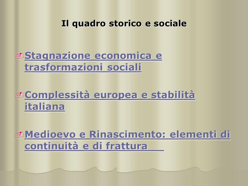 Stagnazione economica e trasformazioni sociali Dalla fine del Trecento a oltre metà del Quattrocento l'economia europea, dopo aver subito una profonda crisi dal punto di vista demografico, produttivo e mercantile, sembra adattarsi a questa situazione: è una fase di stagnazione.