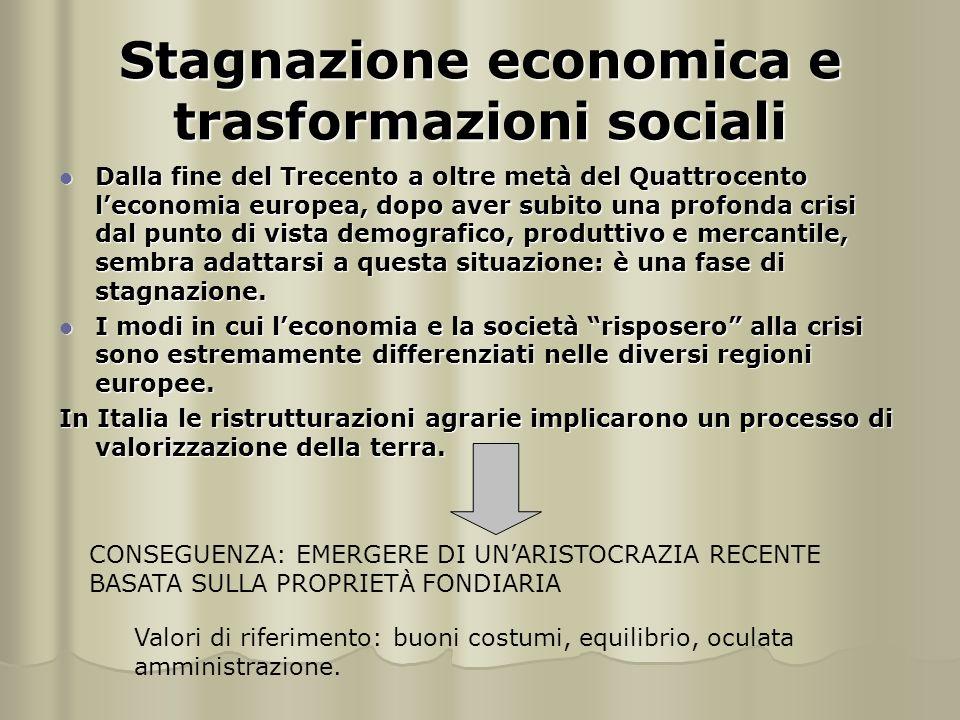 Stagnazione economica e trasformazioni sociali Dalla fine del Trecento a oltre metà del Quattrocento l'economia europea, dopo aver subito una profonda