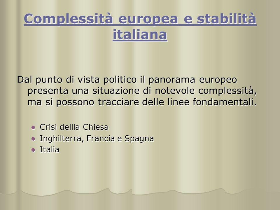 Complessità europea e stabilità italiana Complessità europea e stabilità italiana Dal punto di vista politico il panorama europeo presenta una situazi
