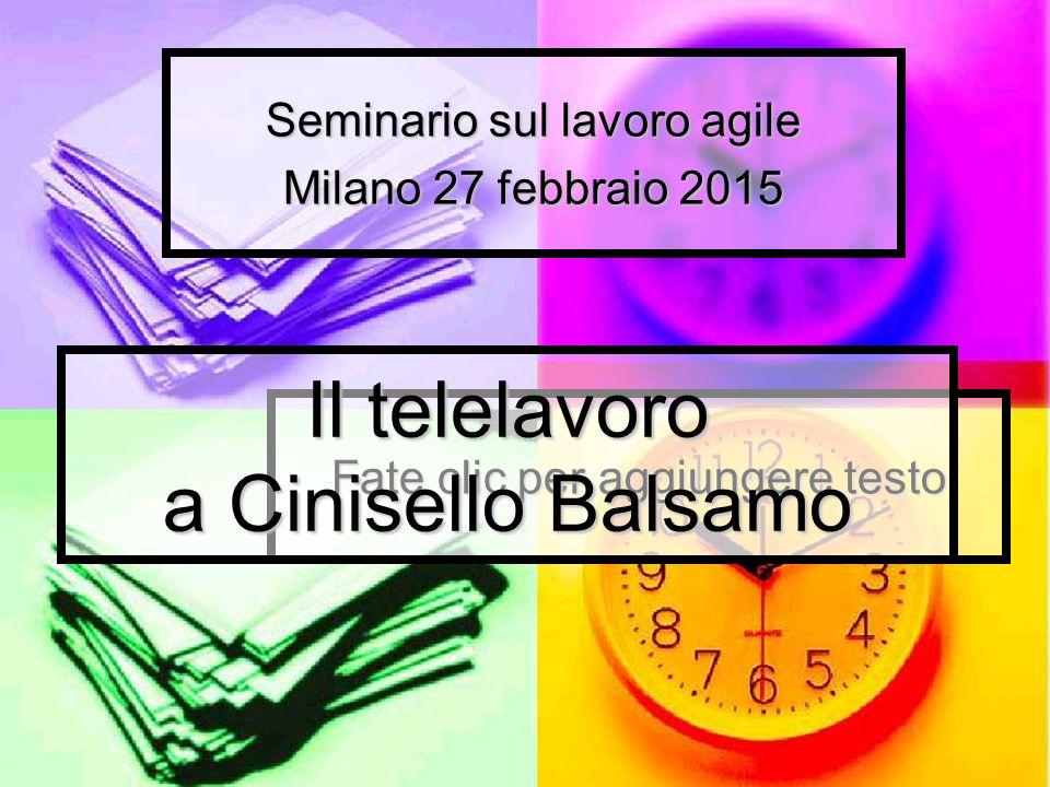 Fate clic per aggiungere testo Il telelavoro a Cinisello Balsamo Seminario sul lavoro agile Milano 27 febbraio 2015