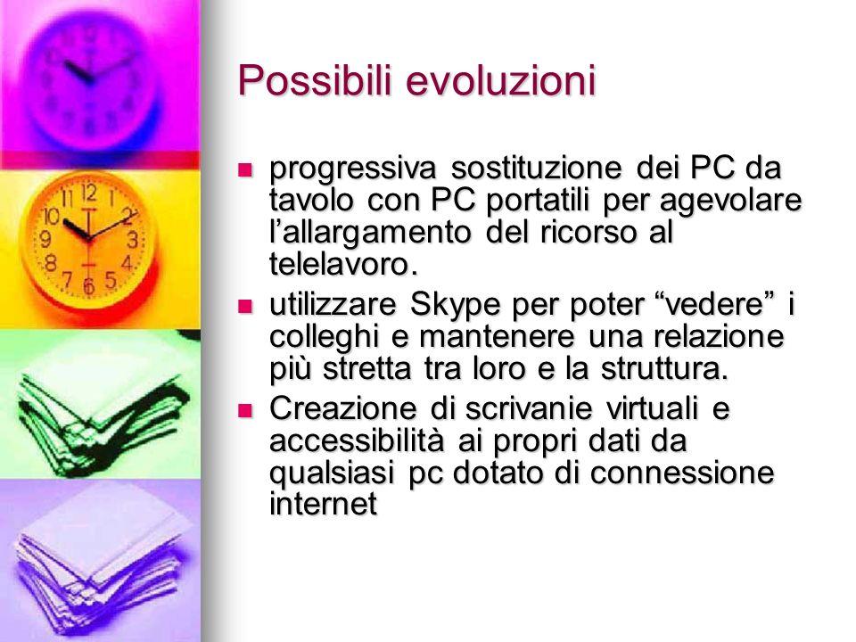 Possibili evoluzioni progressiva sostituzione dei PC da tavolo con PC portatili per agevolare l'allargamento del ricorso al telelavoro.