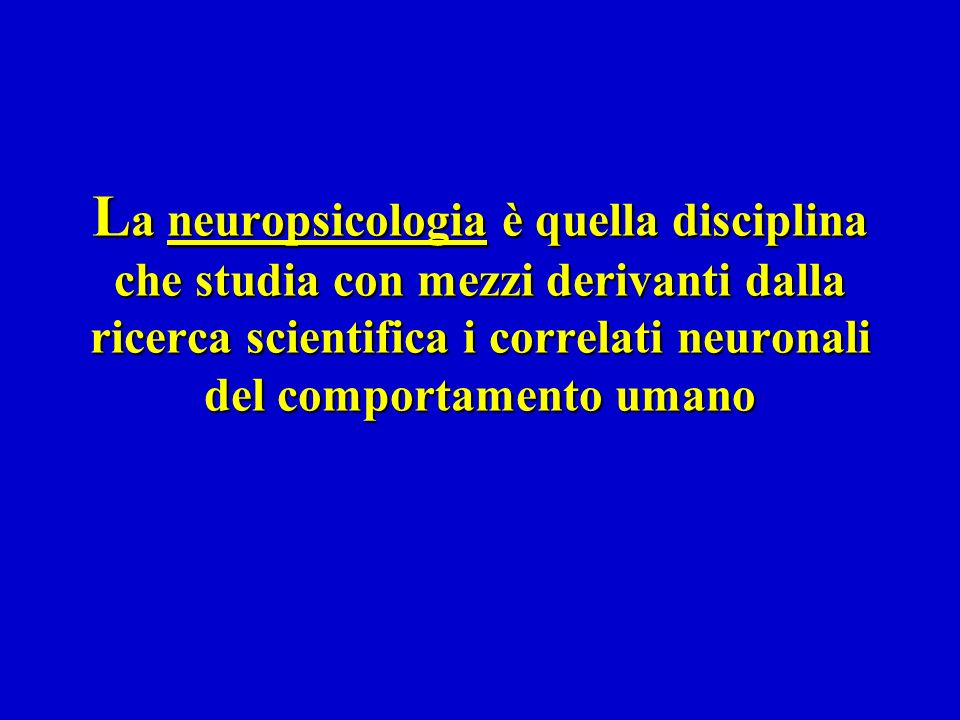 L a neuropsicologia è quella disciplina che studia con mezzi derivanti dalla ricerca scientifica i correlati neuronali del comportamento umano