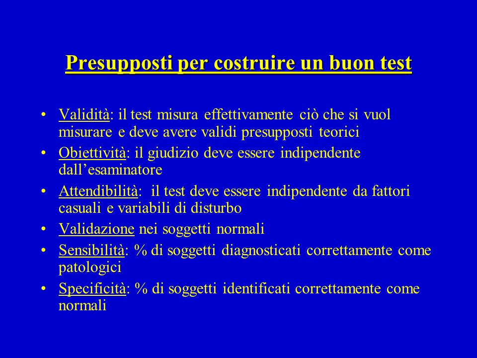 Presupposti per costruire un buon test Validità: il test misura effettivamente ciò che si vuol misurare e deve avere validi presupposti teorici Obiett