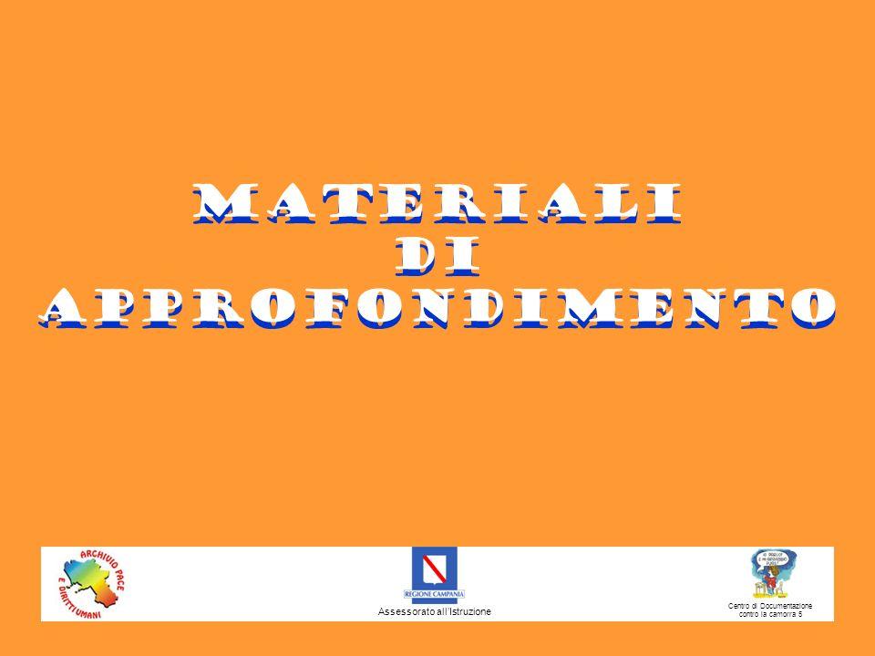 Centro di Documentazione contro la camorra 5 Materiali di approfondimento Materiali di approfondimento Assessorato all'Istruzione