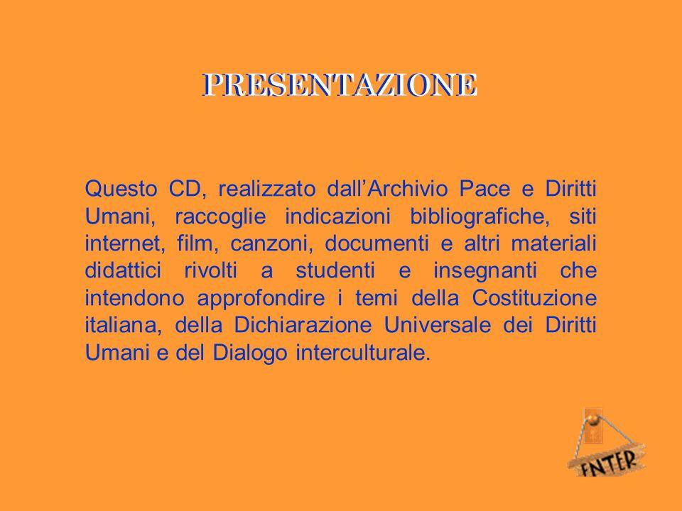 Questo CD, realizzato dall'Archivio Pace e Diritti Umani, raccoglie indicazioni bibliografiche, siti internet, film, canzoni, documenti e altri materiali didattici rivolti a studenti e insegnanti che intendono approfondire i temi della Costituzione italiana, della Dichiarazione Universale dei Diritti Umani e del Dialogo interculturale.