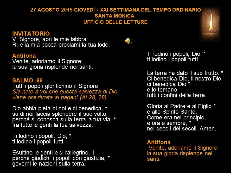 27 AGOSTO 2015 GIOVEDÌ - XXI SETTIMANA DEL TEMPO ORDINARIO SANTA MONICA UFFICIO DELLE LETTURE INVITATORIO V.