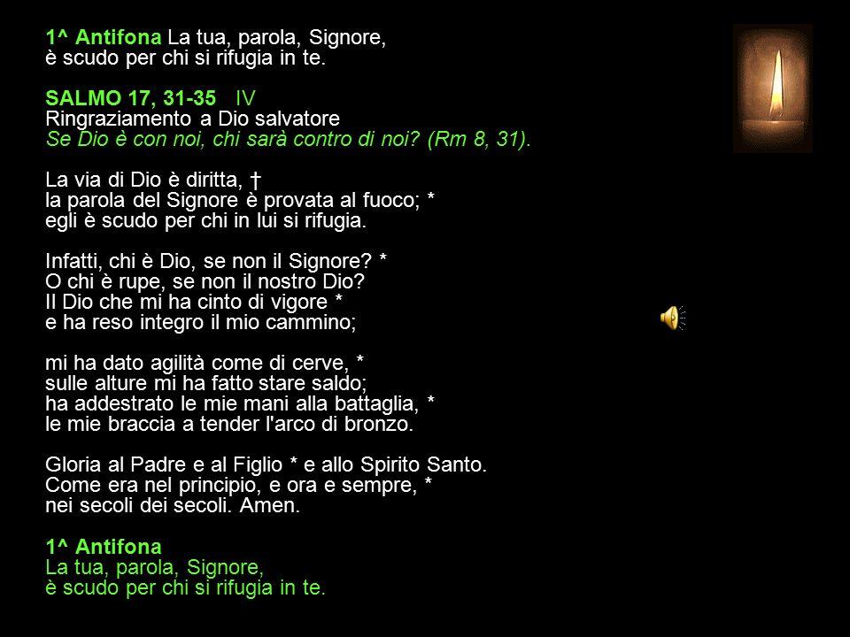 1^ Antifona La tua, parola, Signore, è scudo per chi si rifugia in te.